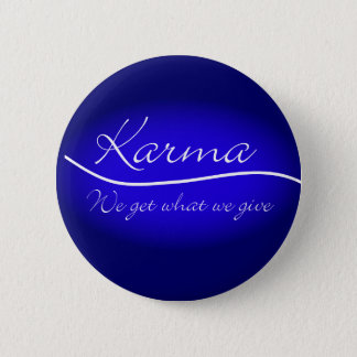 Karma - We Get What We Give 6 Cm Round Badge