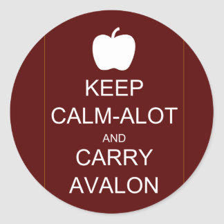 Keep Calm-Alot and Carry Avalon Classic Round Sticker