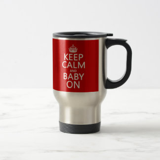 Keep Calm and Baby On (in any color) Travel Mug