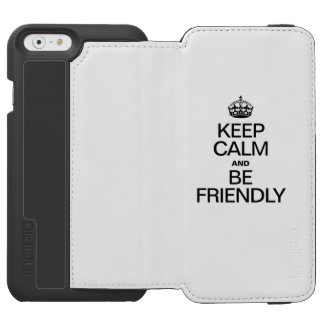 KEEP CALM AND BE FRIENDLY INCIPIO WATSON™ iPhone 6 WALLET CASE
