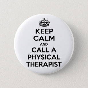 Keep Calm and Call a Physical Therapist 6 Cm Round Badge