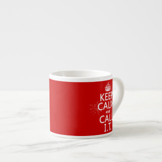 Keep Calm and Call IT (any color) Espresso Cups