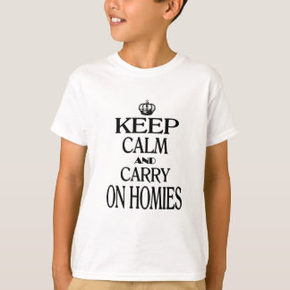 Keep Calm and Carry On Homies T-Shirt