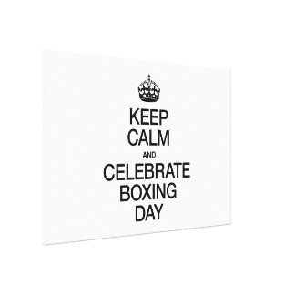 KEEP CALM AND CELEBRATE BOXING DAY STRETCHED CANVAS PRINTS