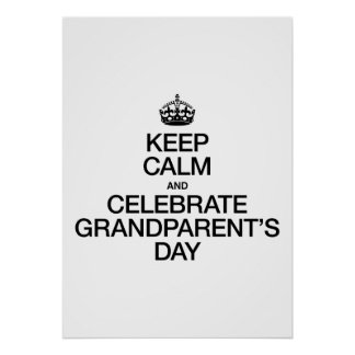 KEEP CALM AND CELEBRATE GRANDPARENTS DAY POSTERS