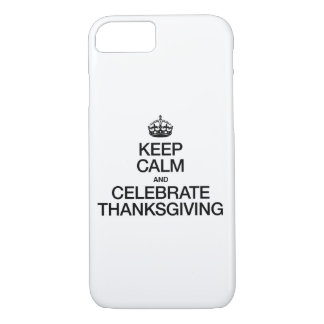 KEEP CALM AND CELEBRATE THANKSGIVING iPhone 8/7 CASE