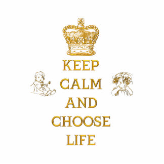 Keep Calm and Choose Life Standing Photo Sculpture