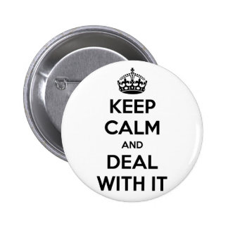 Keep Calm and Deal With It Pin