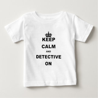 KEEP CALM AND DETECTIVE ON BABY T-Shirt