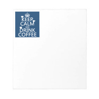 Keep Calm and Drink Coffee - all colors Notepad