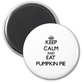 Keep calm and eat Pumpkin Pie Refrigerator Magnets