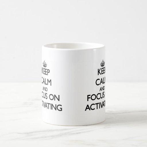 Keep Calm And Focus On Activating Mug