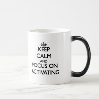 Keep Calm And Focus On Activating Mugs