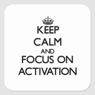 Keep Calm And Focus On Activation Square Sticker