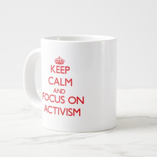 Keep calm and focus on ACTIVISM Extra Large Mugs