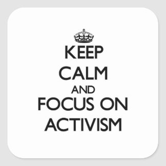 Keep Calm And Focus On Activism Square Sticker