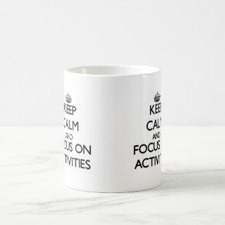 Keep Calm And Focus On Activities Coffee Mugs