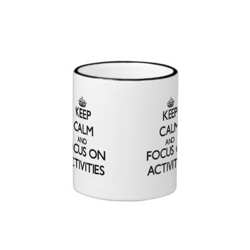 Keep Calm And Focus On Activities Coffee Mug