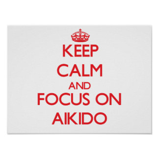 Keep calm and focus on Aikido Poster