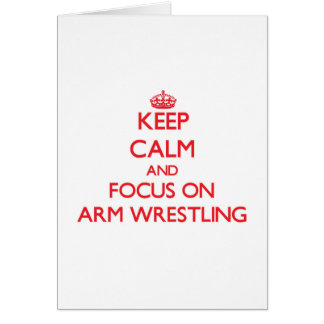 Keep Calm and focus on Arm Wrestling Greeting Card