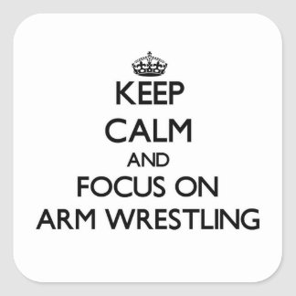 Keep Calm and focus on Arm Wrestling Square Stickers