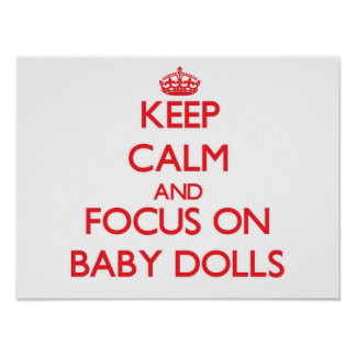 Keep Calm and focus on Baby Dolls Posters