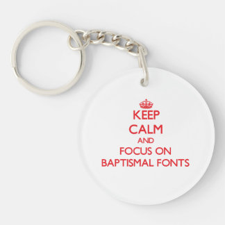 Keep Calm and focus on Baptismal Fonts Single-Sided Round Acrylic Key Ring