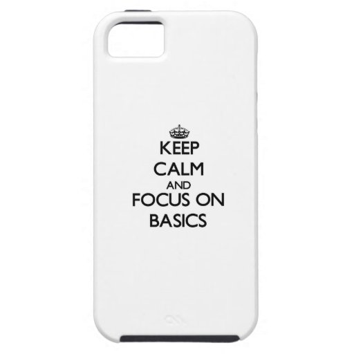 Keep Calm and focus on Basics iPhone 5/5S Case