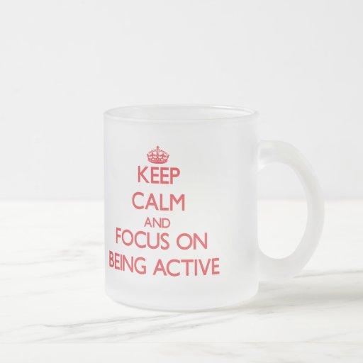 Keep calm and focus on BEING ACTIVE Coffee Mug