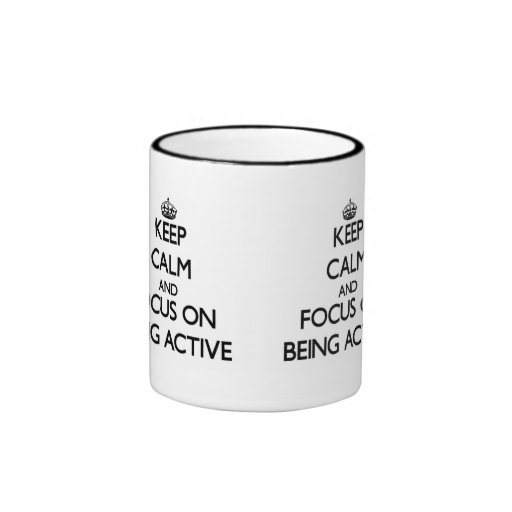Keep Calm And Focus On Being Active Coffee Mugs
