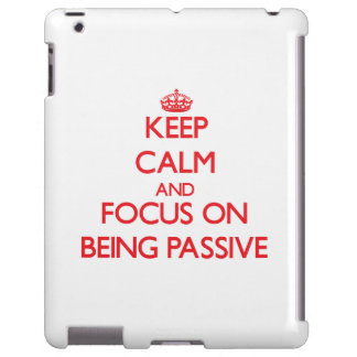 Keep Calm and focus on Being Passive