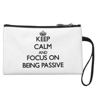 Keep Calm and focus on Being Passive Wristlet Purse