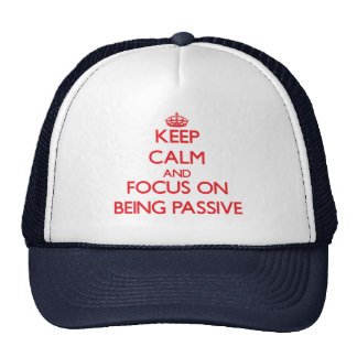 Keep Calm and focus on Being Passive Trucker Hat