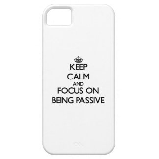 Keep Calm and focus on Being Passive iPhone 5/5S Cases