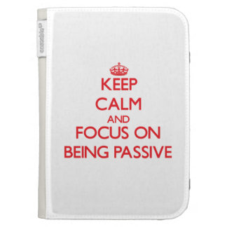 Keep Calm and focus on Being Passive Kindle 3G Case