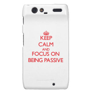 Keep Calm and focus on Being Passive Motorola Droid RAZR Case
