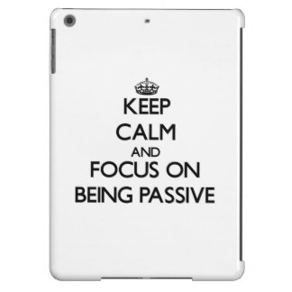 Keep Calm and focus on Being Passive iPad Air Cover