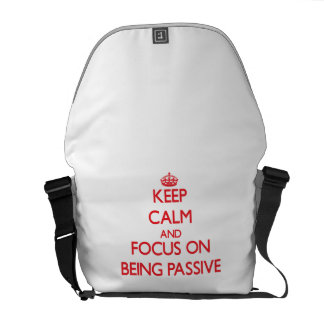 Keep Calm and focus on Being Passive Courier Bag