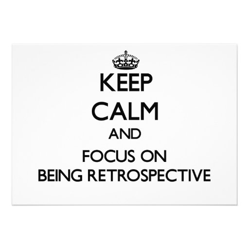Keep Calm and focus on Being Retrospective Personalized Invitation