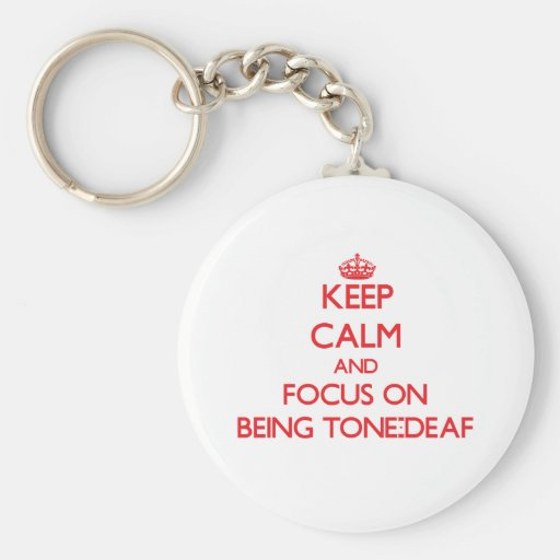 Keep Calm and focus on Being Tone-Deaf Key Chain