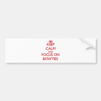 Keep Calm and focus on Bowties Bumper Stickers