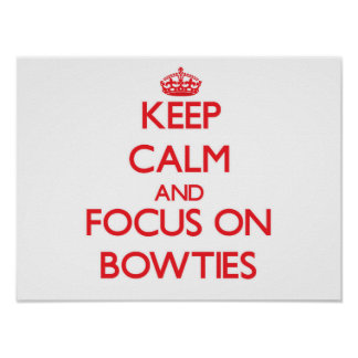 Keep Calm and focus on Bowties Print