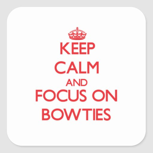 Keep Calm and focus on Bowties Square Stickers