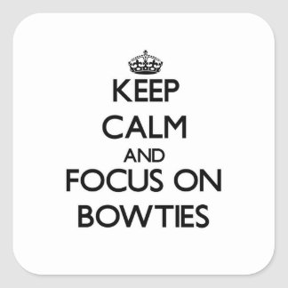 Keep Calm and focus on Bowties Square Sticker