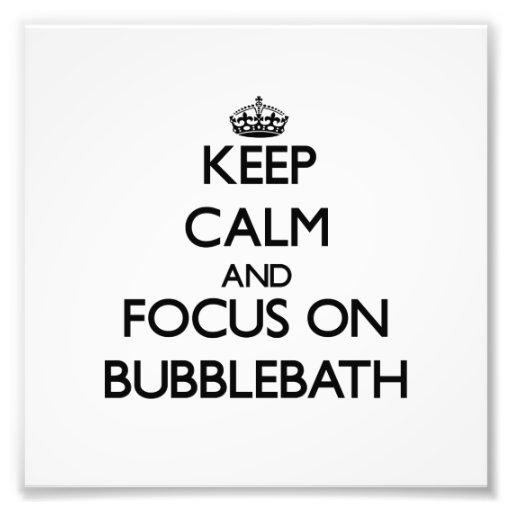 Keep Calm and focus on Bubblebath Photographic Print