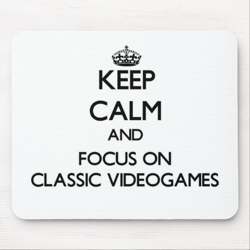 Keep calm and focus on Classic Videogames Mouse Pads