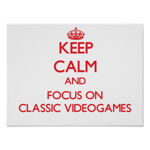 Keep calm and focus on Classic Videogames Posters
