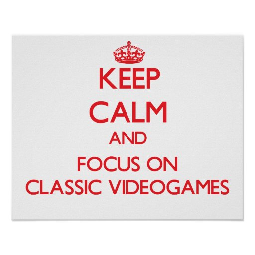 Keep calm and focus on Classic Videogames Poster