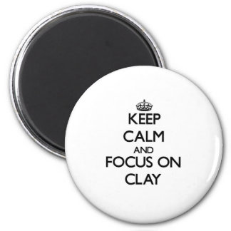 Keep Calm and focus on Clay 6 Cm Round Magnet