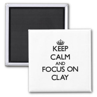 Keep Calm and focus on Clay Refrigerator Magnets